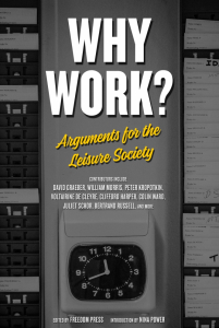 Why Work? Arguments for the Leisure Society (e-Book)