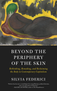 Beyond the Periphery of the Skin: Rethinking, Remaking, and Reclaiming the Body in Contemporary Capitalism