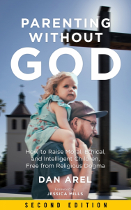 Parenting without God: How to Raise Moral, Ethical, and Intelligent Children, Free from Religious Dogma, Second Edition