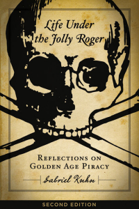 Life Under the Jolly Roger: Reflections on Golden Age Piracy, Second Edition