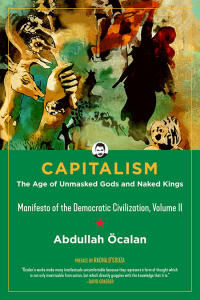 Capitalism: The Age of Unmasked Gods and Naked Kings (Manifesto of the Democratic Civilization, Volume II), Second Edition