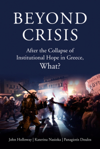 Beyond Crisis: After the Collapse of Institutional Hope in Greece, What? (e-Book)