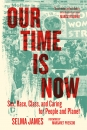 Our Time Is Now: Sex, Race, Class, and Caring for People and Planet