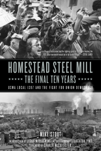 Homestead Steel Mill–the Final Ten Years: USWA Local 1397 and the Fight for Union Democracy (eBook)