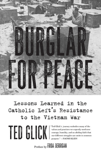 Burglar for Peace: Lessons Learned in the Catholic Left's Resistance to the Vietnam War (e-Book)