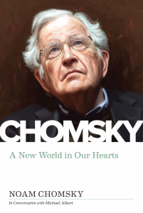 New World in Our Hearts: Michael Albert Interviews Noam Chomsky