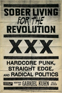 Sober Living for the Revolution: Hardcore Punk, Straight Edge, and Radical Politics (e-Book)