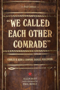 """We Called Each Other Comrade"": Charles H. Kerr & Company, Radical Publishers (e-Book)"