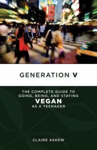 Generation V: The Complete Guide to Going, Being, and Staying Vegan as a Teenager (e-Book)