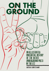 On the Ground: An Illustrated Anecdotal History of the Sixties Underground Press in the U.S. (e-Book)