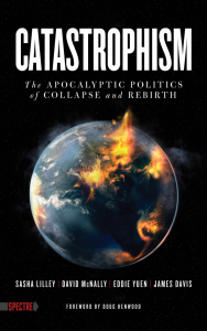 Catastrophism: The Apocalyptic Politics of Collapse and Rebirth (e-Book)