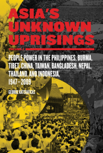 Asia's Unknown Uprisings Volume 2: People Power in the Philippines, Burma, Tibet, China, Taiwan, Bangladesh, Nepal, Thailand, and Indonesia, 1947–2009 (e-Book)