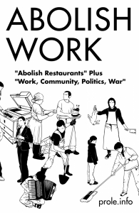 "Abolish Work: ""Abolish Restaurants"" <i>Plus</i> ""Work, Community, Politics, War"""