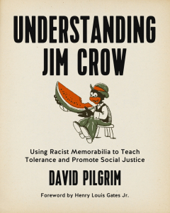 Understanding Jim Crow: Using Racist Memorabilia to Teach Tolerance and Promote Social Justice (e-Book)