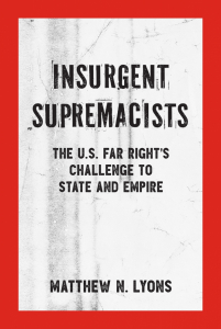 Insurgent Supremacists: The U.S. Far Right's Challenge to State and Empire (e-Book)