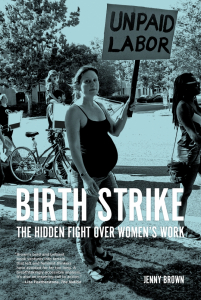 Birth Strike: The Hidden Fight over Women's Work